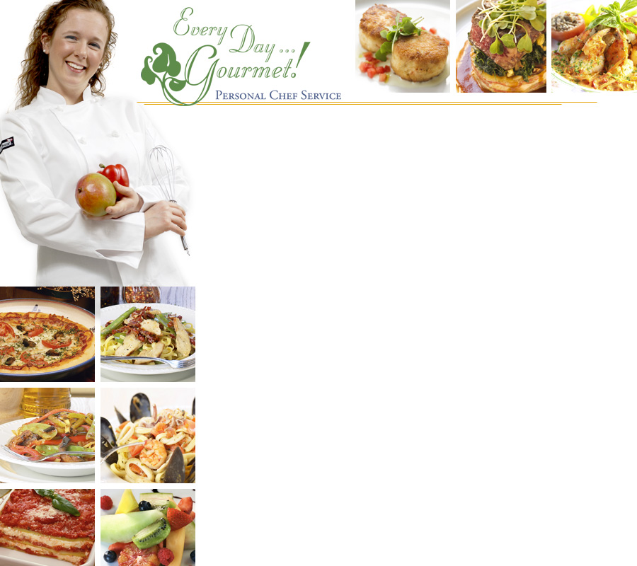 Every Day ... Gourmet Personal Chef Service